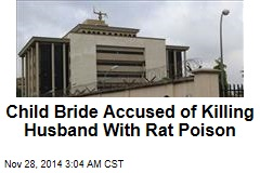 Child Bride Accused of Killing Husband With Rat Poison