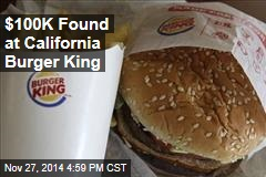 $100K Found at California Burger King