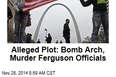 Alleged Plot: Bomb Arch, Murder Ferguson Officials