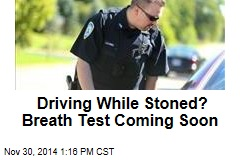 Driving While Stoned? Breath Test Coming Soon