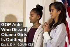 GOP Aide Who Dissed Obama Girls Is Quitting