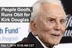 People Goofs, Runs Obit for Kirk Douglas