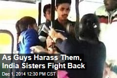 As Guys Harass Them, India Sisters Fight Back
