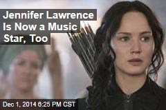 Jennifer Lawrence Is Now a Music Star, Too