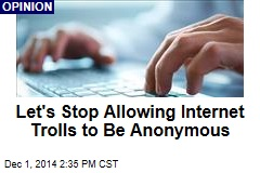 Let's Stop Allowing Internet Trolls to Be Anonymous