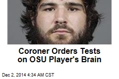 Coroner Orders Tests on OSU Player's Brain