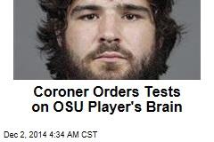 Coroner Orders Tests on OSU Player's Brain