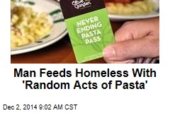 Man Feeds Homeless With 'Random Acts of Pasta'