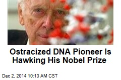 Ostracized DNA Pioneer Is Hawking His Nobel Prize