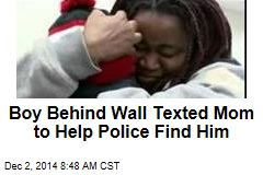 Boy Behind Wall Texted Mom to Help Police Find Him