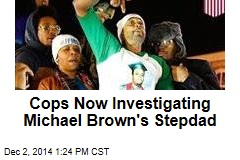 Cops Investigate Brown's Stepdad Over Riot
