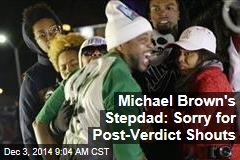 Michael Brown's Stepdad: Sorry for Post-Verdict Shouts