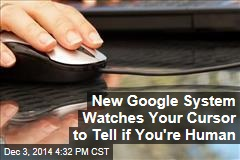 New Google System Watches Your Cursor to Tell if You're Human