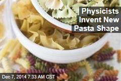 Physicists Invent New Pasta Shape