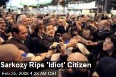 Sarkozy Rips 'Idiot' Citizen