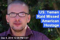 US: Yemen Raid Missed American Hostage