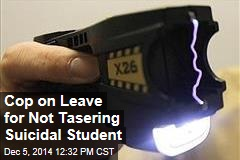 Cop on Leave for Not Tasering Suicidal Student
