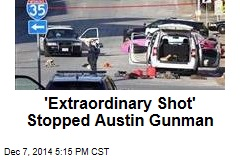 'Extraordinary Shot' Stopped Austin Gunman