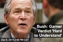Bush: Garner Verdict 'Hard to Understand'