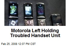 Motorola Left Holding Troubled Handset Unit