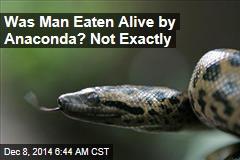 Eaten Alive Guy Needs Rescue From Anaconda