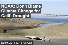 NOAA: Don't Blame Climate Change for Calif. Drought