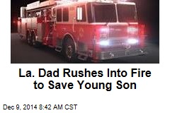 La. Dad Rushes Into Fire to Save Young Son