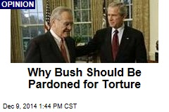 Why Bush Should Be Pardoned for Torture