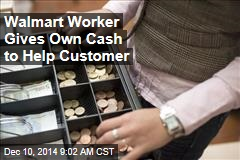 Walmart Worker Gives Own Cash to Help Customer