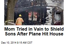 Mom Tried in Vain to Shield Sons After Plane Hit House
