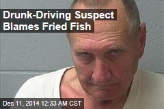 Drunk-Driving Suspect Blames Fried Fish