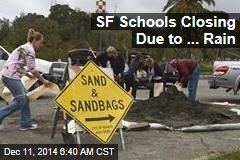 SF Schools Closing Due to ... Rain