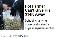 Pot Farmer Can't Give His $14K Away