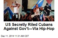 US Secretly Riled Cubans Against Gov't—Via Hip-Hop