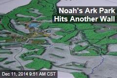Noah's Ark Park Hits Another Wall