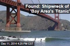 Found: Shipwreck of 'Bay Area's Titanic'