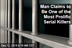 Man Claims to Be One of the Most Prolific Serial Killers