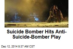 Suicide Bomber Hits Anti-Suicide-Bomber Play