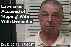 Lawmaker Accused of 'Raping' Wife With Dementia