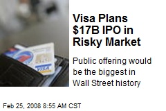 Visa Plans $17B IPO in Risky Market