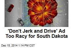 'Don't Jerk and Drive' Ad Too Racy for South Dakota