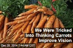 We Were Tricked Into Thinking Carrots Improve Vision