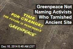 Greenpeace Not Naming Activists Who Tarnished Ancient Site