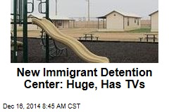 New Immigrant Detention Center: Huge, Has TVs