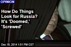 How Do Things Look for Russia? It's 'Doomed,' 'Screwed'