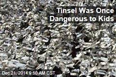 Tinsel Was Once Dangerous to Kids