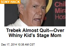 Trebek Almost Quit—Over Whiny Kid's Stage Mom