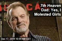 7th Heaven Dad: Yes, I Molested Girls