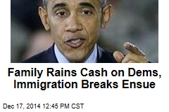 Family Rains Cash on Dems, Immigration Breaks Ensue