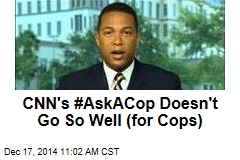 CNN's #AskACop Doesn't Go So Well (for Cops)